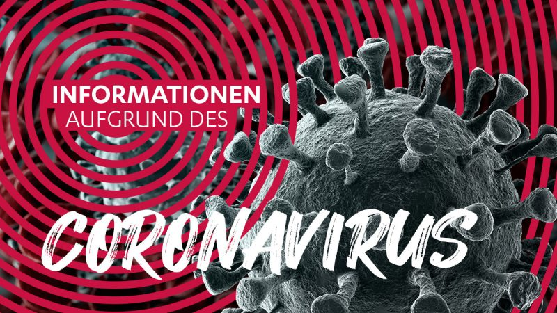 Informationen aufgrund des Coronavirus